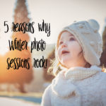 5 Reasons Winter Family Photo Sessions Rock